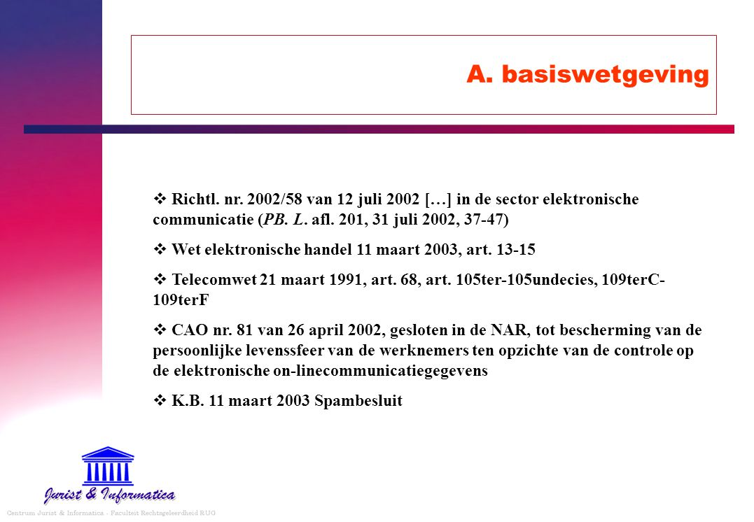 A. basiswetgeving Richtl. nr. 2002/58 van 12 juli 2002 […] in de sector elektronische communicatie (PB. L. afl. 201, 31 juli 2002, 37-47)